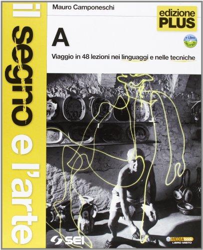 IL segno e l'arte. Volumi A-B. Le parole degli artisti (glossario illustrato e biografie). Ediz. plus. Per la Scuola media. Con DVD