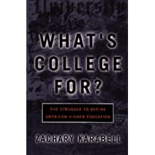 What's College For?: The Struggle To Define American Higher Education by Zachary Karabell (1998-09-10)
