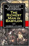 About the Book: The Richest Man in Babylon The Richest Man in Babylon is George S. Clasons classic financial and motivational guide that has lead generations to personal and monetary success. Invaluable lessons of finance are relayed through legendar...