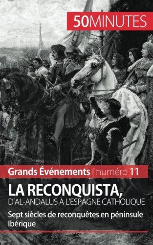 La Reconquista, d'al-Andalus  l'Espagne catholique: Sept sicles de reconqutes en pninsule Ibrique