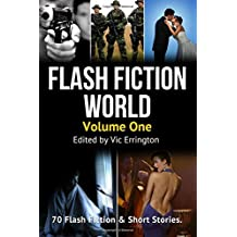 Flash Fiction World - Volume 1: 70 Flash Fiction & Short Stories