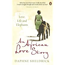 An African Love Story: Love Life And Elephants by Daphne Sheldrick (2013-03-26)