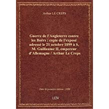 Guerre de l'Angleterre contre les Boërs : copie de l'exposé adressé le 21 octobre 1899 à S. M. Guill