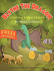 Children's Book: Blythe The Dragon - Looking For A Friend (Motivational & Fun)