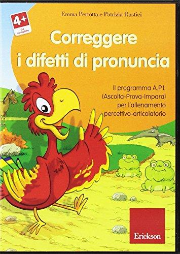 Correggere i difetti di pronuncia. Il programma A.P.I. (Ascolta-Prova-Impara) per l'allenamento percettivo-articolatorio. CD-ROM