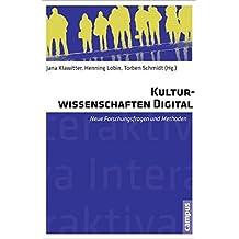 Kulturwissenschaften digital: Neue Forschungsfragen und Methoden (Interaktiva, Schriftenreihe des Zentrums für Medien und Interaktivität, Gießen)