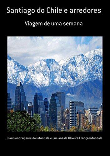 Santiago Do Chile E Arredores (Portuguese Edition) por Claudionor Aparecido Ritondale E Luciana De Oliveira França Ritondale