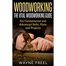 Woodworking: The Vital Woodworking Guide: For Fundamental and Advanced Skills, Plans, and Projects (Woodcarving, Woodworking Basics, Step-by-Step Guide) (English Edition)