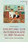Anleitung zur Autobiografie in 300 Fragen: Wege in die Erinnerung