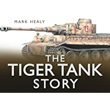 The Tiger Tank Story (Story (History Press))