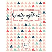 Christian Planner & Weekly Prayer Journal: 2018 Weekly & Monthly Planner, Agenda, Schedule, Calendar & Organizer: Navy, Teal & Coral Triangles Cover ... Grown-Ups, Planners & Christian Devotionals)