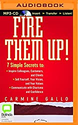 Fire Them Up!: 7 Simple Secrets to Inspire Colleagues, Customers, and Clients; Sell Yourself, Your Vision, and Your Values; Communicate with Charisma and Confidence by Carmine Gallo (2016-02-15)