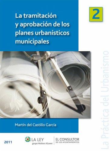 La tramitación y aprobación de los planes urbanísticos municipales (La práctica del urbanismo nº 2) por Martín del Castillo García