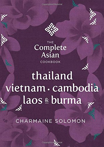 The Complete Asian Cookbook Series: Thailand, Vietnam, Cambodida, Laos & Burma (Complete Book Of Thai Cooking)