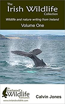 The Irish Wildlife Collection: Wildlife and nature writing from Ireland: Volume One by [Jones, Calvin]