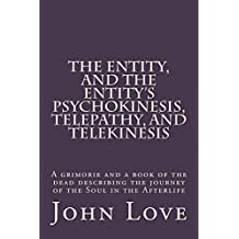 The Entity, and the Entity's Psychokinesis, Telepathy, and Telekinesis (English Edition)