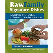 Raw Family Signature Dishes: A Step-by-Step Guide to Essential Live-Food Recipes by Victoria Boutenko (2009-07-21)