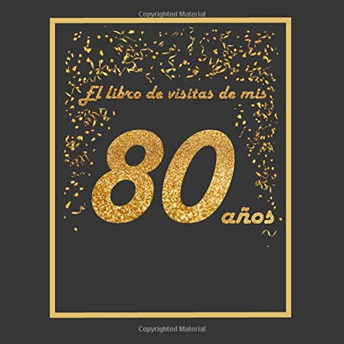 El libro de visitas de mis 80 años: libro para personalizar - 21x21cm - 75 páginas - idea de regalo o accesorio para un cumpleaños por Arturo Tigul