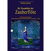 Die Traumfahrt der Zauberflöte: Selbstwerdung und Archetypen. Mozarts Zauberflöte aus der Sicht der Analytischen Psychologie C. G. Jungs.