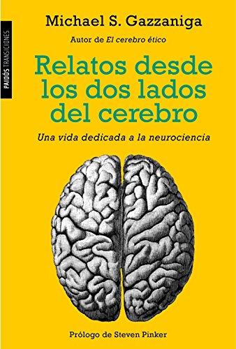 Relatos desde los dos lados del cerebro: Una vida dedicada a la neurociencia (Transiciones) por Michael S. Gazzaniga