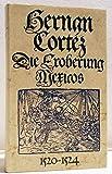 Die Eroberung Mexicos 1520 - 1524 - Hernan Cortez