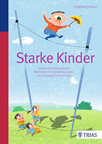Preisvergleich Produktbild Starke Kinder: Gezielt und fantasievoll: Methoden für selbstbewusste und ausgeglichene Kinder