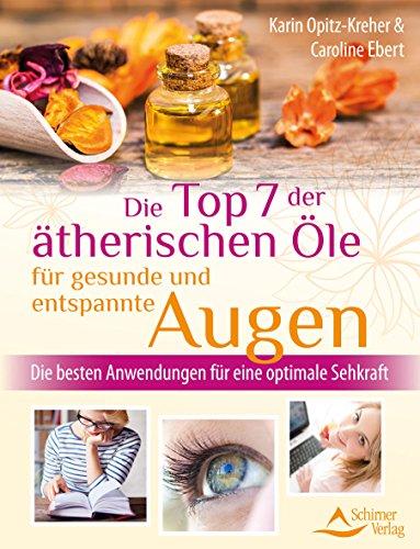 Auge Weihrauch (Die Top 7 der ätherischen Öle für gesunde und entspannte Augen: Die besten Anwendungen für eine optimale Sehkraft)