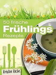 50 frische Frühlingsrezepte (Kreative Küche 12)