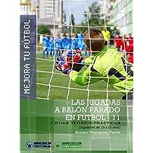 Mejora tu Fútbol. Las jugadas a balón parado en Fútbol-11: Fichas teórico-prácticas para jugadores de 13 a 15 años (Spanish Edition)