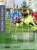 Mejora tu Fútbol. Las jugadas a balón parado en Fútbol-11: Fichas teórico-prácticas para jugadores de 13 a 15 años
