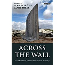 Across the Wall: Narratives of Israeli-Palestinian History (Library of Modern Middle East Studies, Band 88)