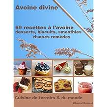 69 Recettes à l'Avoine - Desserts, biscuits, smoothies, tisanes remèdes (Avoine divine)