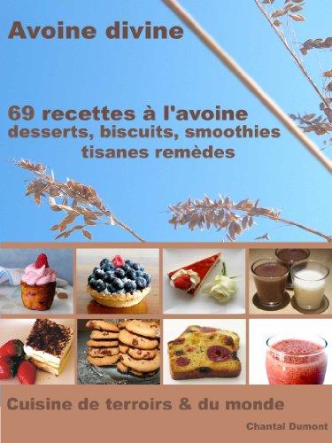 69 Recettes à l'Avoine - Desserts, biscuits, smoothies, tisanes remèdes (Avoine divine) (French Edition)