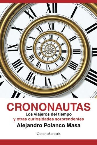 Crononautas: Los viajeros del tiempo y otras curiosidades sorprendentes