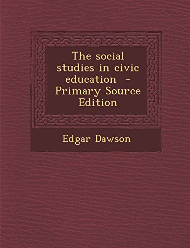 The Social Studies in Civic Education - Primary Source Edition