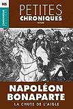 Hors Série #1 : Napoléon Bonaparte  - La chute de l'Aigle: Hors Série - Petites Chroniques, T1
