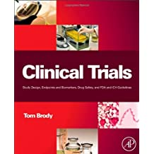 Clinical Trials: Study Design, Endpoints and Biomarkers, Drug Safety, and FDA and ICH Guidelines by Tom Brody PhD Dr. (2011-11-24)