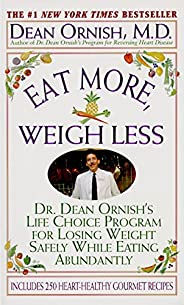 Eat More, Weigh Less: Dr Dean Ornish's Life Choice Program for Losing We