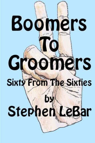 Boomers To Groomers: Sixty From The Sixties