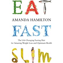Eat Fast Slim: The Life-Changing Fasting Diet for Amazing Weight Loss and Optimum Health