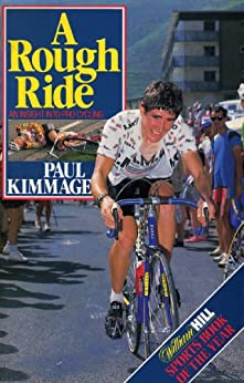 A Rough Ride: An Insight into Pro Cycling by [Kimmage, Paul]