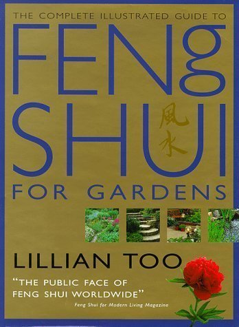 Complete Illustrated Guide - Feng Shui for Gardens: How to Improve the Environment Around Your Home with Auspicious Garden Design by Too, Lillian ( 1998 )