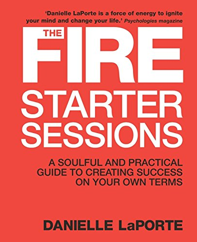 The Fire Starter Sessions: A Soulful and Practical Guide to Creating Success on Your Own Terms por Danielle LaPorte