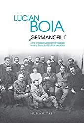 GERMANOFILII ELITA INTELECTUALA ROMANEASCA HC