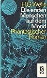 Die ersten Menschen auf dem Mond . Phantastischer Roman - Herbert G. Wells