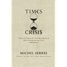 Times of Crisis: What the Financial Crisis Revealed and How to Reinvent our Lives and Future by Michel Serres (2014-01-02)