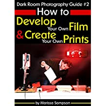 Dark Room Photography Guide #2: How to Develop Your Own Film and Create Your Own Prints in a Dark Room (English Edition)