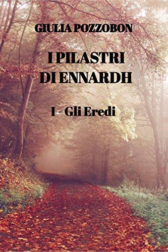 I Pilastri di Ennardh: I - Gli Eredi
