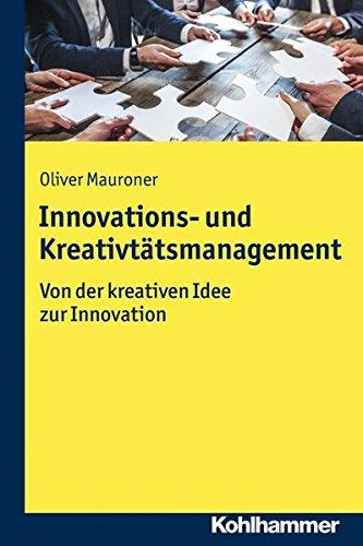 Innovations- und Kreativitätsmanagement: Von der kreativen Idee zur Innovation