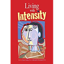 Living with Intensity: Understanding the Sensitivity, Excitability and Emotional Development of Gifted Children, Adolescents and Adults